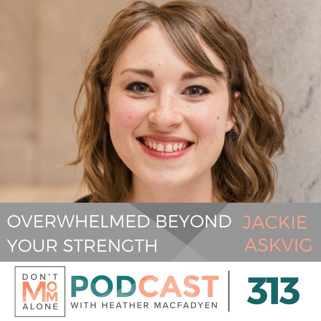 Overwhelmed Beyond Your Strength :: Jackie Askvig [Ep 313]