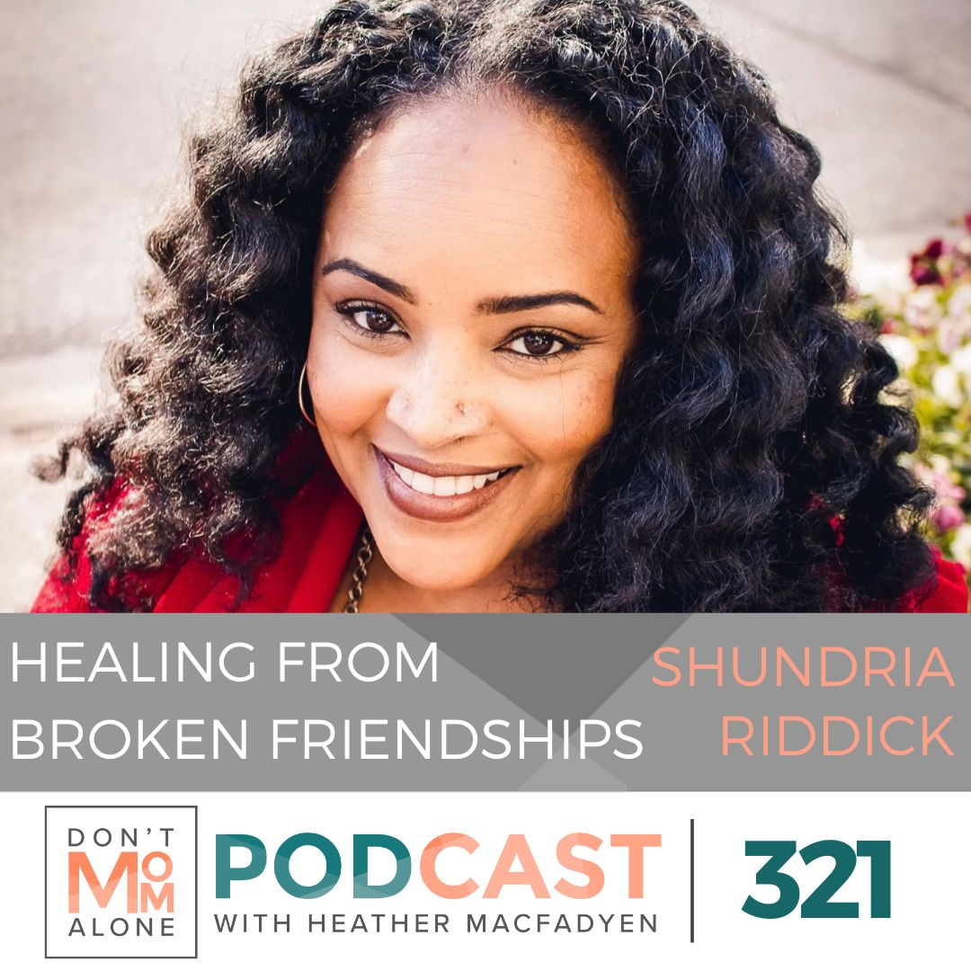 Healing from Broken Friendships :: Shundria Riddick [Ep 321]