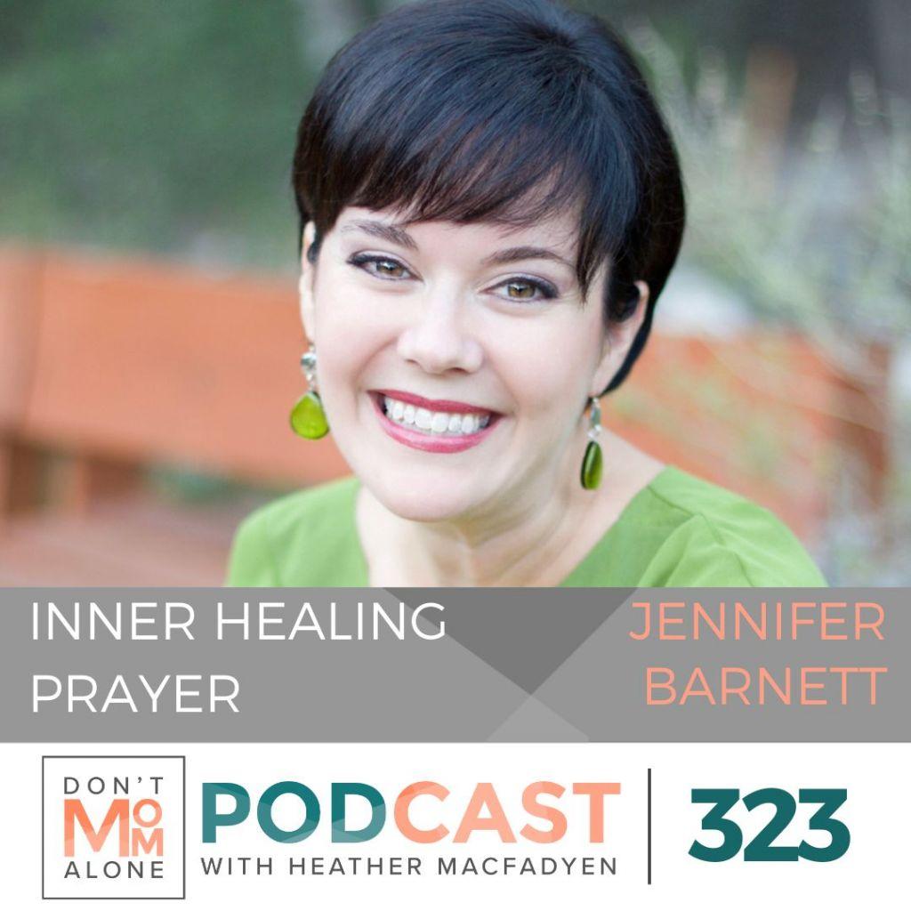 Inner Healing Prayer :: Jennifer Barnett [Ep 323]