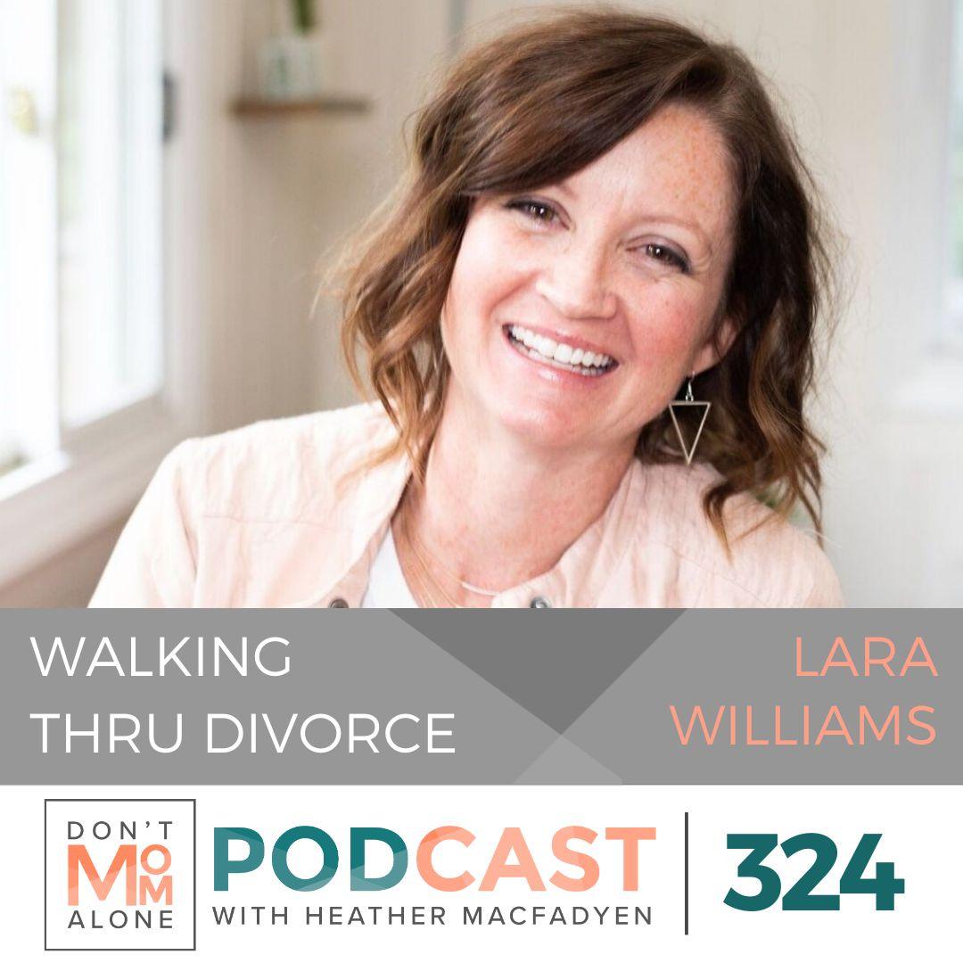 Walking Thru Divorce :: Lara Williams [Ep 324]