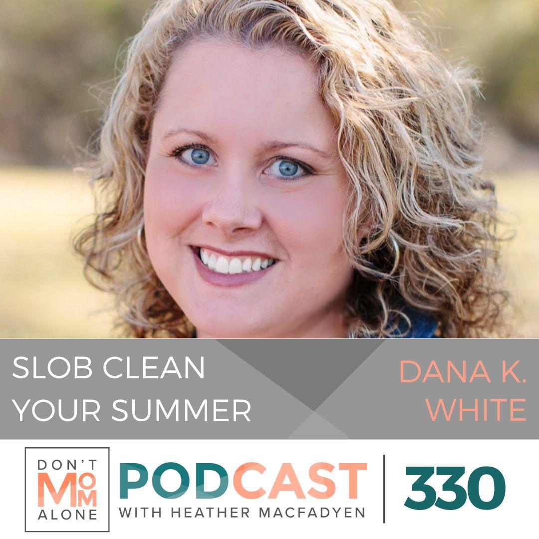 Slob Clean Your Summer :: Dana K. White [Ep 330]