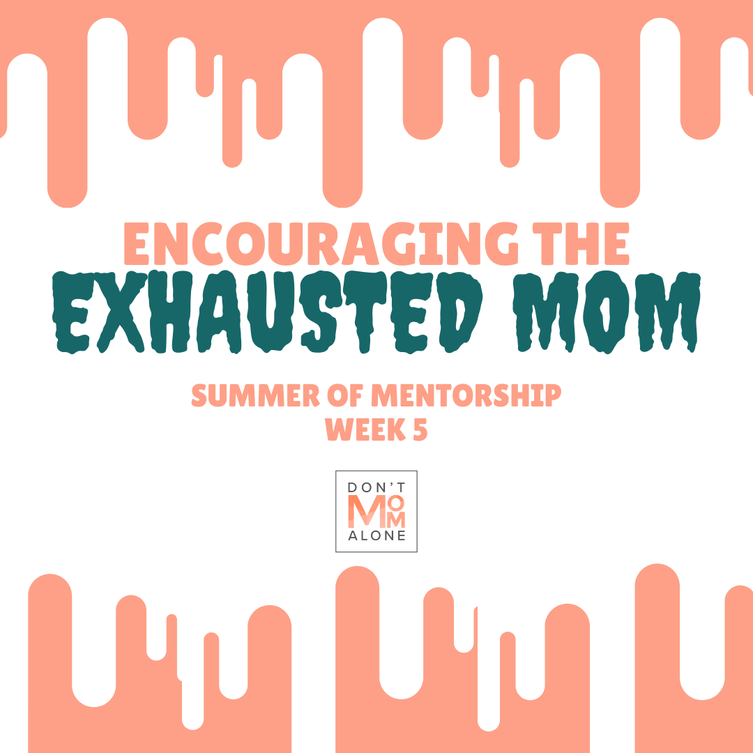 Encouraging the Exhausted Mom :: Summer of Mentorship Week 5