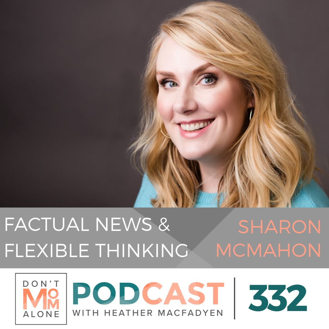 Factual News, Flexible Thinking and Family Moral Imperatives :: Sharon McMahon [Ep 332]