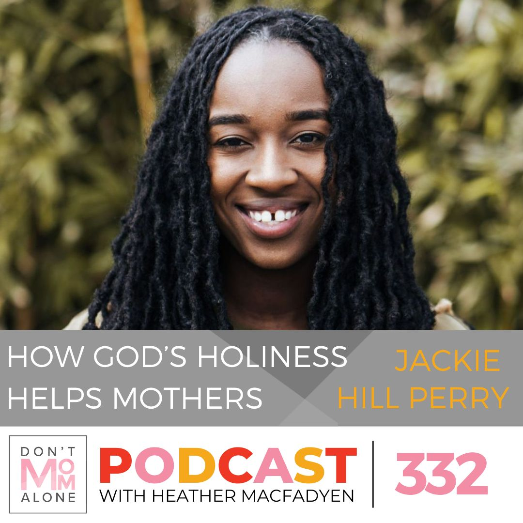How God's Holiness Helps Mothers :: Jackie Hill Perry [Ep 334]