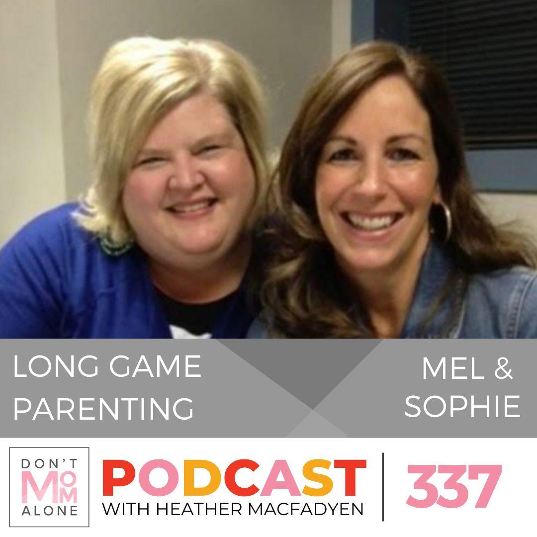 Long Game Parenting :: Melanie Shankle and Sophie Hudson [Ep 337]