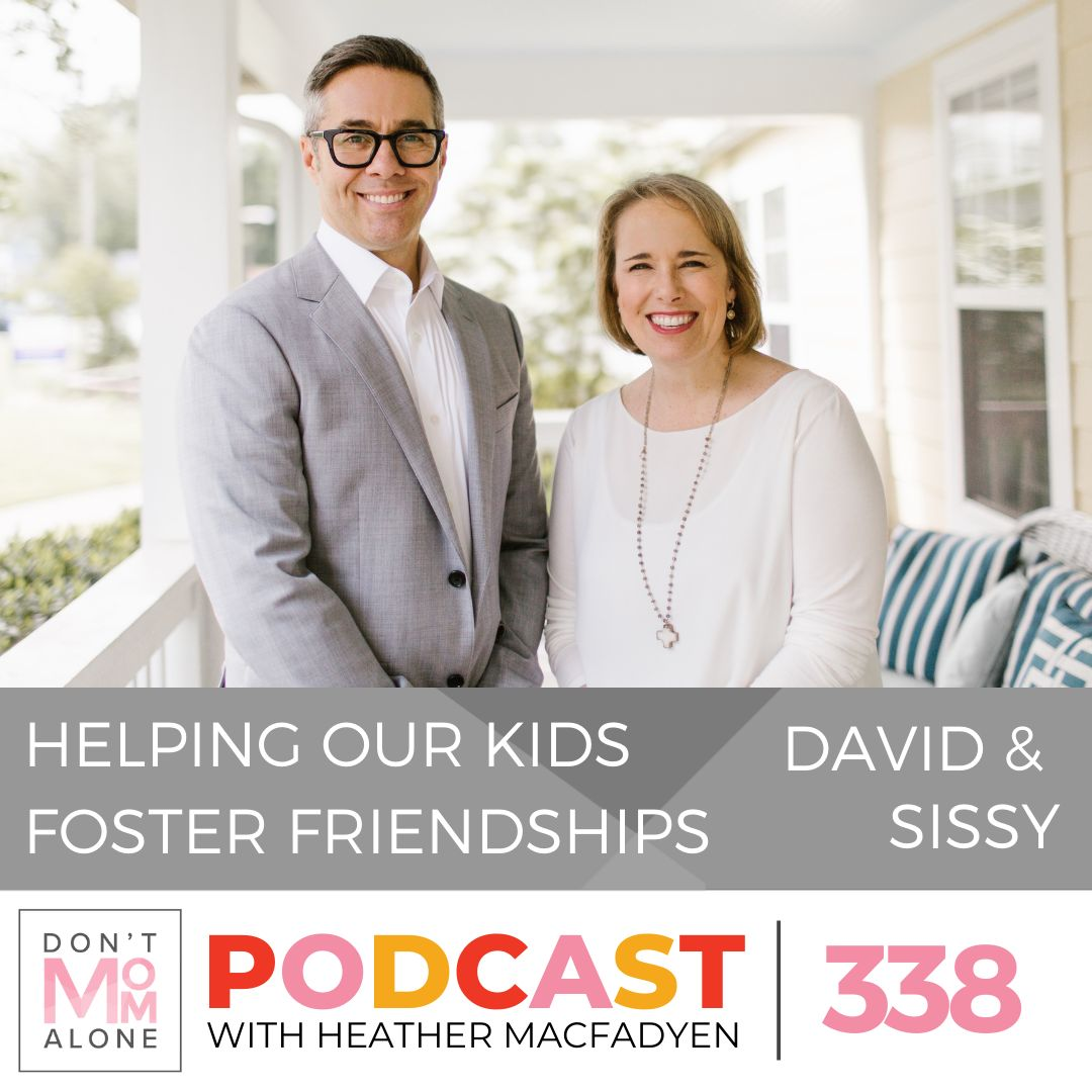 Helping Our Kids Foster Friendships :: David Thomas and Sissy Goff [Ep 338]