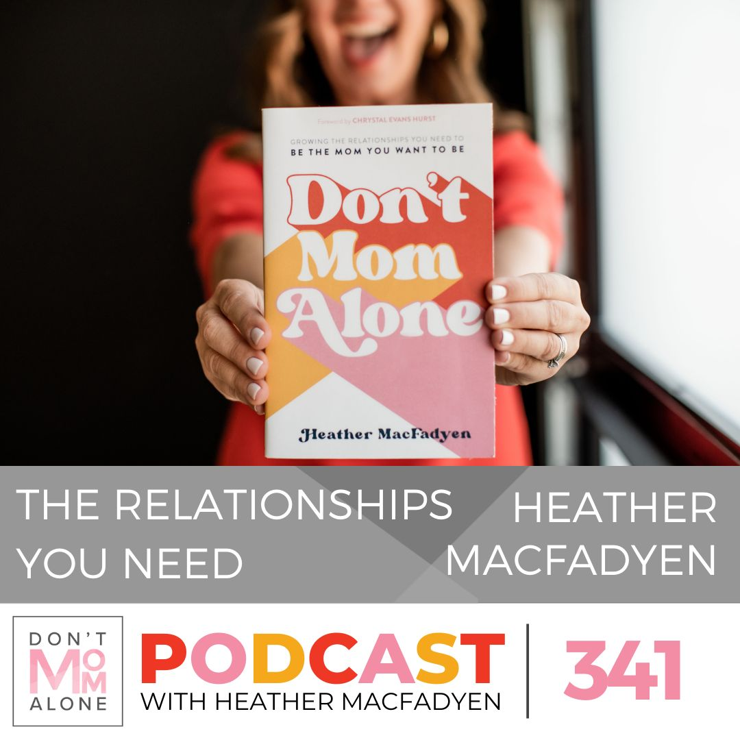 Relationships You Need to Be the Mom You Want to Be :: Heather MacFadyen [Ep 341]